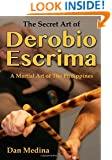 The Secret Art of Derobio Escrima: A Martial Art of the Philippines