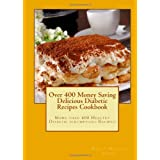 Over 400 Money Saving Delicious Diabetic Recipes Cookbook: More than 400 Healthy Diabetic scrumptious Recipes! ~ Nancy Dawson Angel