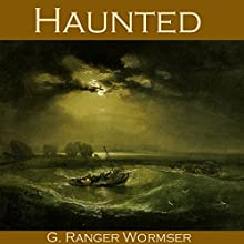 Haunted Audiobook by G. Ranger Wormser Narrated by Cathy Dobson