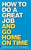 How to do a great job... AND go home on time (0273704559) by O'Connell, Fergus