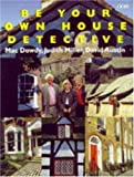 Be Your Own House Detective: Tracing the Hidden History of Your Own House (0563383143) by Dowdy, Mac