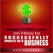 Insider Tips & Secrets on How to Successfully Invest in a Business Audiobook by Neo Monefa Narrated by Jo Nelson