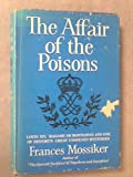 The affair of the poisons;: Louis XIV, Madame de Montespan, and one of history's great unsolved mysteries
