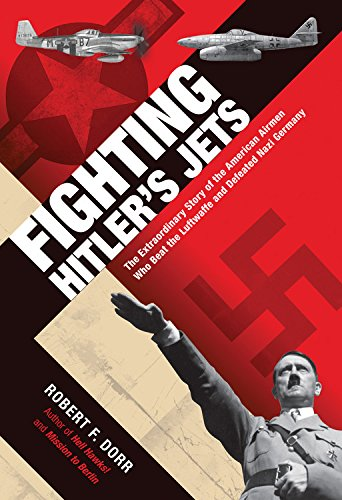 Fighting Hitler's Jets: The Extraordinary Story of the American Airmen Who Beat the Luftwaffe and Defeated Nazi Germany PDF