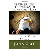 Feathers On the Wings Of Love and Hate: Let the Gun Speak (Volume 1)