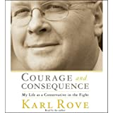 Courage and Consequence: My Life as a Conservative in the Fight ~ Karl Rove