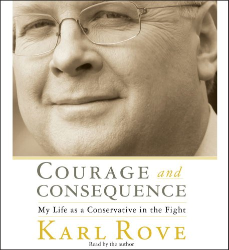 Karl Rove, Courage and Consequence: My Life as a Conservative in the Fight