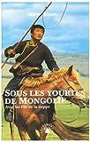 echange, troc Alaux marc - Sous les yourtes de Mongolie : Avec les Fils de la Steppe