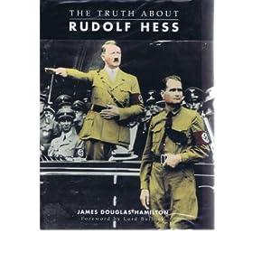 The Truth about Rudolf Hess - James Douglas Hamilton