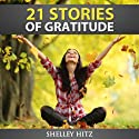 21 Stories of Gratitude: The Power of Living Life with a Grateful Heart: A Life of Gratitude (       UNABRIDGED) by Shelley Hitz Narrated by Susanna Levitt