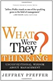 img - for What Were They Thinking?: Unconventional Wisdom About Management by Pfeffer, Jeffrey published by Harvard Business School Press (2007) book / textbook / text book