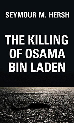The Killing of Osama Bin Laden: The Real Story Behind the Lies
