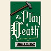 The Play of Death: The Hangman's Daughter, Book 6 | Oliver Pötzsch, Lee Chadeayne - translator