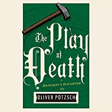The Play of Death: The Hangman's Daughter, Book 6 Audiobook by Oliver Pötzsch, Lee Chadeayne - translator Narrated by Grover Gardner