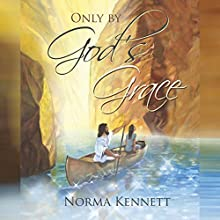 Only by God's Grace Audiobook by Norma Kennett Narrated by Serena Travis