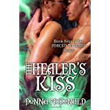 The Healer's Kiss: Book Four of the Forced To Serve Series (Volume 4)