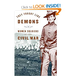 They Fought Like Demons: Women Soldiers in the Civil War by De Anne Blanton and Lauren M. Cook