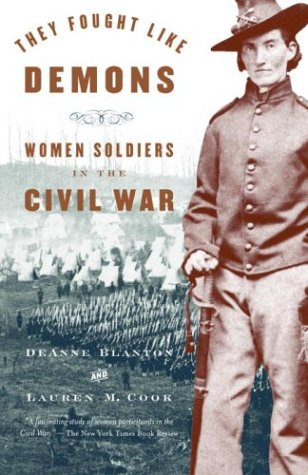 They Fought Like Demons: Women Soldiers in the Civil War, De Anne Blanton, Lauren M. Cook
