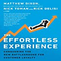 The Effortless Experience: Conquering the New Battleground for Customer Loyalty (       UNABRIDGED) by Matthew Dixon, Nick Toman, Rick DeLisi Narrated by Rick DeLisi, Matthew Dixon