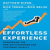 The Effortless Experience: Conquering the New Battleground for Customer Loyalty | [Matthew Dixon, Nick Toman, Rick DeLisi]