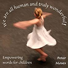 We Are All Human and Truly Wonderful! (       UNABRIDGED) by Peter Moses Narrated by Robert B. Weir
