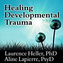 Healing Developmental Trauma: How Early Trauma Affects Self-Regulation, Self-Image, and the Capacity for Relationship (       UNABRIDGED) by Laurence Heller, Aline Lapierre Narrated by Tom Perkins