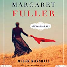 Margaret Fuller: A New American Life (       UNABRIDGED) by Megan Marshall Narrated by Cynthia Barrett