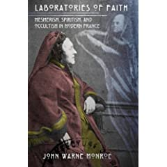 Laboratories of Faith: Mesmerism, Spiritism and Occultism in Modern France
