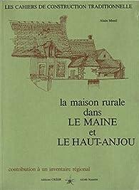 La maison rurale dans le Maine et le Haut Anjou par Alain Ménil