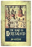 The Road To Jerusalem: Volume 1 The Cusades Trilogy (Crusades Trilogy)