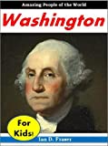 History for Children: George Washington - The Incredible Story of How a Virginia Farm Boy Became One of the Most Important Persons in American History (Grade School Books)