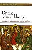 echange, troc Marc Ouellet - Divine ressemblance : Le mariage et la famille dans la mission de l'Eglise