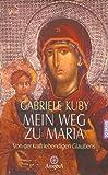 Mein Weg zu Maria. Von der Kraft des lebendigen Glaubens
