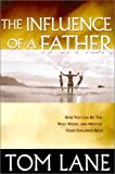 img - for The Influence of a Father: How You Can Be the Role Model and Mentor Your Children Need book / textbook / text book