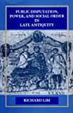 Public Disputation, Power, and Social Order in Late Antiquity (Transformation of the Classical Heritage) (0520085779) by Lim, Richard
