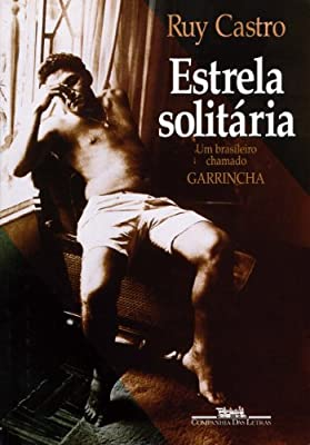Estrela solitaria: Um brasileiro chamado Garrincha (Portuguese Edition)