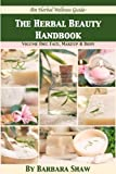 The Herbal Beauty Handbook: Volume One - Face, Makeup & Body (Herbal Wellness Guides)