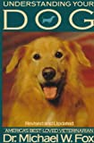 Understanding Your Dog: Everything You Want to Know About Your Dog but Haven't Been Able to Ask Him (0312071086) by Fox, Michael W.