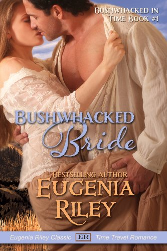 BUSHWHACKED BRIDE (Bushwhacked in Time) by Eugenia Riley