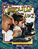 The Computer from A to Z (Kalman, Bobbie,)