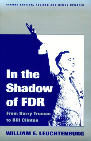 In the Shadow of F.D.R.: From Harry Truman to Bill Clinton, WILLIAM E. LEUCHTENBURG