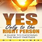 Yes, Only to the Right Person: A Guide to Choosing the Right Partner Hörbuch von O.D. Chimex Gesprochen von: Charles Olsen