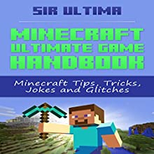 Minecraft Ultimate Game Handbook: Minecraft Tips, Tricks, Jokes and Glitches (       UNABRIDGED) by Sir Ultima Narrated by Jason Lovett