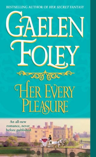 Her Every Pleasure: A Novel, Gaelen Foley