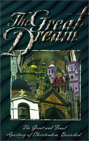 The Great Dream: The Great and Final Apostasy of Christendom, Described