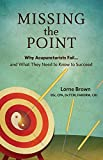 img - for Missing the Point: Why Acupuncturists Fail... and What They Need to Know to Succeed book / textbook / text book