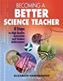 img - for Becoming a Better Science Teacher: 8 Steps to High Quality Instruction and Student Achievement by Hammerman, Elizabeth (2006) Paperback book / textbook / text book