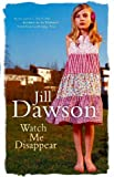 Watch Me Disappear Jill Dawson