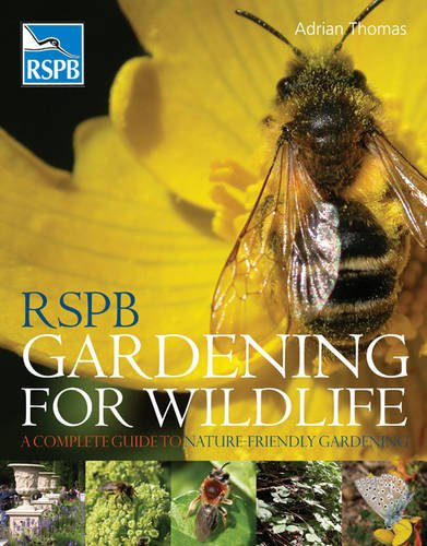 RSPB Gardening for Wildlife: A Complete Guide to Nature-friendly Gardening