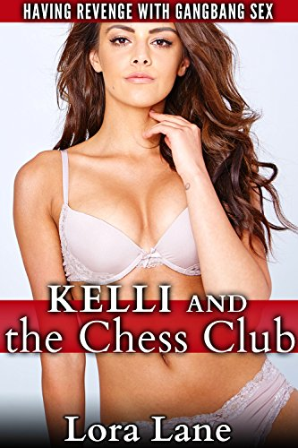 Kelli and the Chess Club: Having Revenge with Gangbang Sex